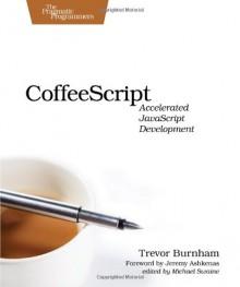CoffeeScript: Accelerated JavaScript Development - Trevor Burnham