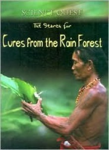 The Search for Cures from the Rain Forest - Carol Ballard
