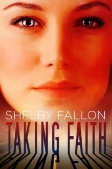 Taking Faith (A Stealing Grace Novella) (The Stolen Hearts Series, Book Two - A Novella) - Shelby Fallon