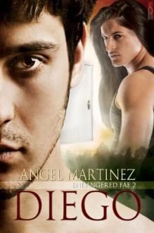 Diego (Endangered Fae #2) - Angel Martinez
