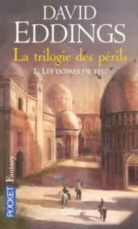 La trilogie des périls, Tome 1 : Les dômes de feu - David Eddings