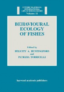Behavioural Ecology of Fishes - Raymond Bonnett