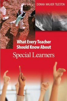 What Every Teacher Should Know about Special Learners - Donna E. Walker Tileston