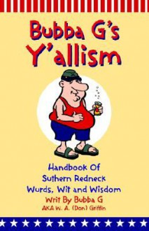 Y'Allism: Handbook of Suthern Wurds, Wit and Wisdom - Bubba G