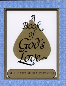 A Book of God's Love - M R Bawa Muhaiyaddeen