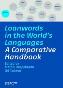 Loanwords in the World's Languages - Martin Haspelmath, Uri Tadmor