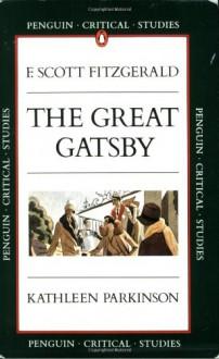 The Great Gatsby (Penguin Critical Studies Guide) - Kathleen Parkinson, F. Scott Fitzgerald