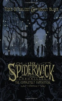 The Spiderwick Chronicles: The Completely Fantastical Edition (The Spiderwick Chronicles, #1-5) - Holly Black,Tony DiTerlizzi