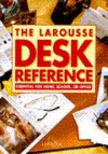 Larousse Desk Reference: Essential for Home, School, or Office - Larousse