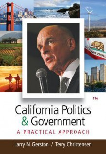 California Politics and Government: A Practical Approach - Larry N. Gerston, Terry Christensen