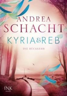 Kyria & Reb – Die Rückkehr - Andrea Schacht