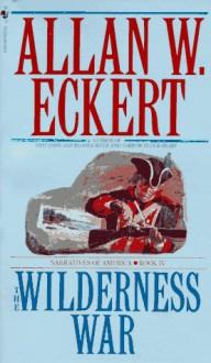 The Wilderness War: Narratives of America, Book 4 - Allan Eckert