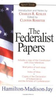 The Federalist Papers - Alexander Hamilton, James Madison, John Jay, Charles R. Kessler, Clinton Rossiter