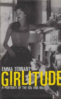 Girlitude: A Portrait of the 50s and 60s - Emma Tennant