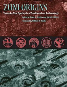 Zuni Origins: Toward a New Synthesis of Southwestern Archaeology - David Gregory