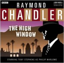 The High Window: A BBC Full-Cast Radio Drama - Raymond Chandler,Toby Stevens,Full Cast