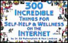 300 Incredible Things for Self-Help & Wellness on the Internet - Ed Rubenstein, Ken Leebow