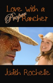 Love With A Proper Rancher - Judith Rochelle, Rochelle, Judith