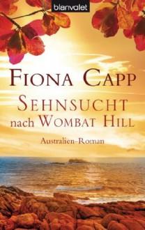 Sehnsucht nach Wombat Hill: Australien-Roman (German Edition) - Fiona Capp, Elfriede Peschel