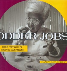 Odder Jobs: More Portraits of Unusual Occupations - Nancy Rica Schiff