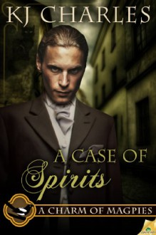 A Case of Spirits (A Charm of Magpies) - KJ Charles