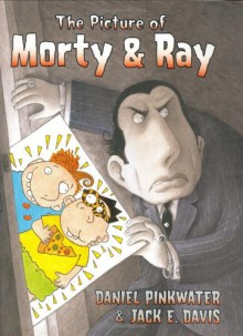 The Picture of Morty & Ray - Daniel Pinkwater, Jack E. Davis