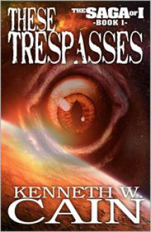 These Trespasses - Kenneth W. Cain