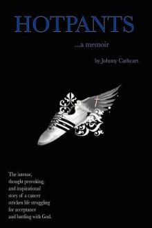 Hotpants: A Memoir - Johnny Cathcart