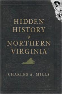 Hidden History of Northern Virginia - Charles Mills