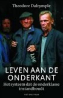 Leven aan de onderkant: Het systeem dat de onderklasse instandhoudt - Theodore Dalrymple, Chris Rutenfrans, Yoram Stein