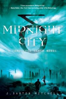 Midnight City: A Conquered Earth Novel - J. Barton Mitchell