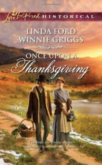 Once Upon a Thanksgiving: Season of BountyHome for Thanksgiving - Winnie Griggs,Linda Ford