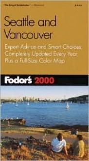 Fodor's Seattle & Vancouver 2000 - Fodor's Travel Publications Inc.