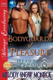 Bodyguards of Pleasure [Pleasure, Montana 8] (Siren Publishing Menage Everlasting) - Melody Snow Monroe
