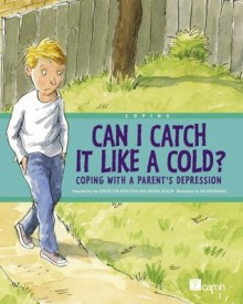 Can I Catch It Like a Cold?: Coping With a Parent's Depression - Centre For Addiction And Mental Health, Joe Weissmann