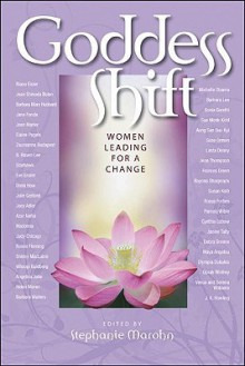 Goddess Shift: Women Leading for a Change - Stephanie Marohn, Oprah Winfrey, Suze Orman, Michelle Obama, Angelina Jolie, Sue Monk Kidd