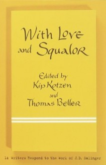 With Love and Squalor: 13 Writers Respond to the Work of J.D. Salinger - Kip Kotzen, Thomas Beller