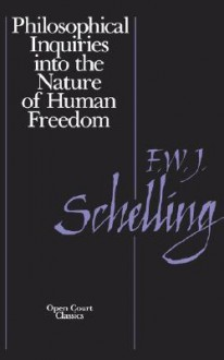 Philosophical Inquiries into the Nature of Human Freedom - Friedrich Wilhelm Joseph Schelling