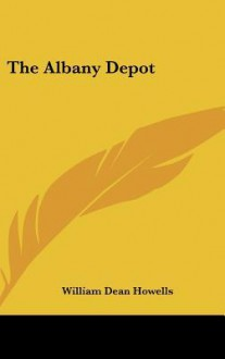The Albany Depot - William Dean Howells