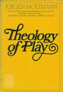 Theology of Play - Jürgen Moltmann