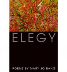 Elegy - Mary Jo Bang