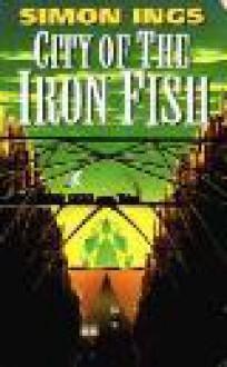 City Of The Iron Fish - Simon Ings