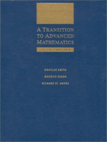 A Transition To Advanced Mathematics - Douglas Smith, Maurice Eggen, Richard St. Andre