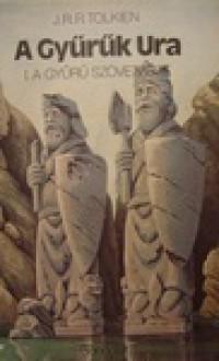 A gyűrű szövetsége (A Gyűrűk Ura #1) - J.R.R. Tolkien, Árpád Göncz, Ádám Réz, Dezső Tandori