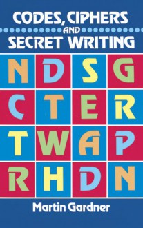 Codes, Ciphers and Secret Writing (Dover Children's Activity Books) - Martin Gardner