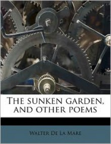 The Sunken Garden, and Other Poems - Walter de la Mare