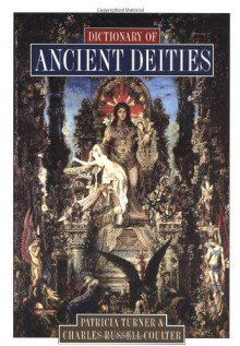 Dictionary of Ancient Deities - Patricia Turner, Charles Russell Coulter