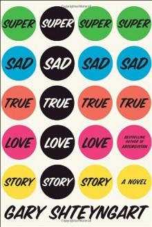 Super Sad True Love Story - Gary Shteyngart, Adam Grupper, Ali Ahn