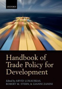 Handbook of Trade Policy for Development - Arvid Lukauskas, Robert M. Stern, Gianni Zanini