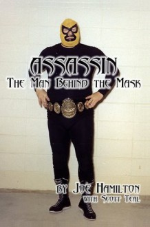 Assassin: The Man Behind The Mask - Joe Hamilton, Scott Teal